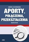 Aporty, połączenia, przekształcenia - skutki w VAT - Andrzej Szczerbowski - ebook