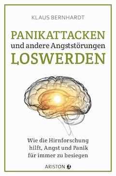 Panikattacken und andere Angststörungen loswerden - Klaus Bernhardt - E-Book