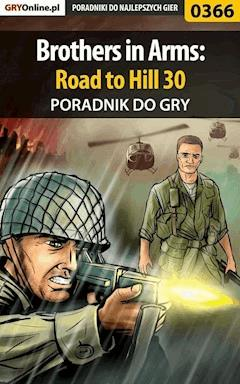 "Brothers in Arms: Road to Hill 30 - poradnik do gry - Jacek ""Stranger"" Hałas - ebook"