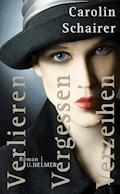 Verlieren – Vergessen – Verzeihen - Carolin Schairer - E-Book