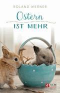 Ostern ist mehr - Roland Werner - E-Book