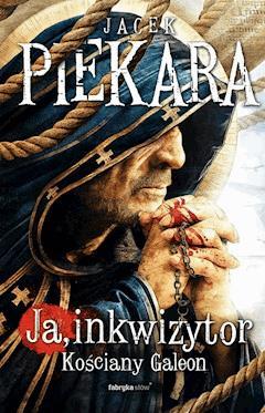 Ja, Inkwizytor. Kościany Galeon - Jacek Piekara - ebook