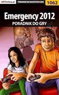 """Emergency 2012 - poradnik do gry - Amadeusz """"ElMundo"""" Cyganek - ebook"""