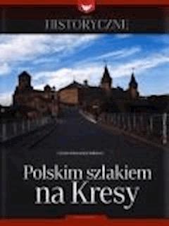 Zeszyt historyczny - Polskim szlakiem na kresy - Opracowanie zbiorowe - ebook