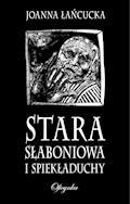 Stara Słaboniowa i Spiekładuchy - Joanna Łańcucka - ebook