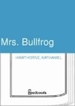 Mrs. Bullfrog  - Nathaniel Hawthorne - ebook