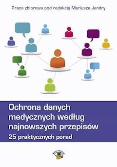 Ochrona danych medycznych według najnowszych przepisów. 25 praktycznych porad. - Mariusz Jendra - ebook