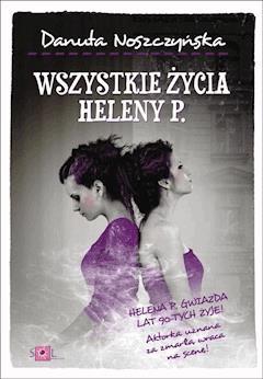 Wszystkie życia Heleny P. - Danuta Noszczyńska - ebook