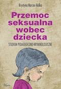Przemoc seksualna wobec dziecka - Krystyna Marzec-Holka - ebook