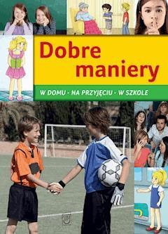 Dobre maniery. W domu, na przyjęciu, w szkole - Jarosław Górski - ebook