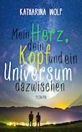 Mein Herz, dein Kopf und ein Universum dazwischen - Katharina Wolf - E-Book