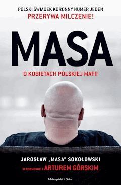 """MASA o kobietach polskiej mafii. Jarosław """"Masa"""" Sokołowski w rozmowie z Arturem Górskim - Artur Górski - ebook + audiobook"""