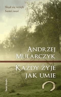 Każdy żyje jak umie - Andrzej Mularczyk - ebook