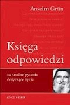 Księga odpowiedzi na trudne pytania dotyczące życia - Anselm Grün - ebook