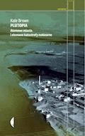 Plutopia. Atomowe miasta i nieznane katastrofy nuklearne - Kate Brown - ebook