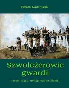 Szwoleżerowie gwardii - Wacław Gąsiorowski - ebook