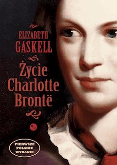Życie Charlotte Bronte - Elizabeth Gaskell - ebook