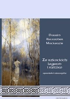 Ze szkockich legend i mitów. Opowieści niezwykłe - Donald A. Mackenzie - ebook