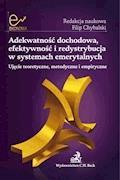 Adekwatność dochodowa, efektywność i redystrybucja w systemach emerytalnych. Ujęcie teoretyczne, metodyczne i empiryczne - Filip Chybalski, Joanna Rutecka, Edyta Marcinkiewicz - ebook