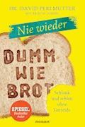 Nie wieder - Dumm wie Brot - David Perlmutter - E-Book