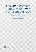 Krajowe systemy ochrony zdrowia a Unia Europejska. Przykład Polski - Rafał Stankiewicz - ebook