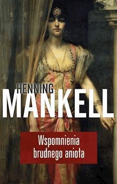 Wspomnienia brudnego anioła - Henning Mankell - ebook