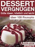 Dessert Vergnügen - Süße Ideen, köstlich und leicht - E-Book