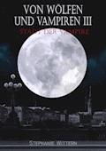 Von Wölfen und Vampiren III - Stephanie Wittern - E-Book