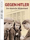 Gegen Hitler - Der deutsche Widerstand - DIE ZEIT - E-Book