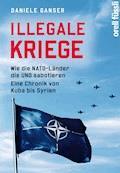Illegale Kriege - Daniele Ganser - E-Book