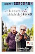 Ich bin nicht süß, ich hab bloß Zucker - Renate Bergmann - E-Book + Hörbüch