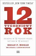 12-tygodniowy rok. Osiągnij w 12 tygodni więcej niż inni w 12 miesięcy - Brian P. Moran, Michael Lennington - ebook
