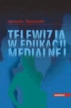 Telewizja w edukacji medialnej - Agnieszka Ogonowska - ebook