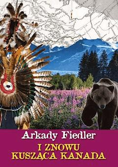 I znowu kusząca Kanada - Arkady Fiedler - ebook
