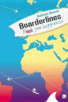 Boarderlines - Fuck You Happiness - Andreas Brendt - E-Book