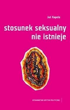 Stosunek seksualny nie istnieje - Jaś Kapela - ebook