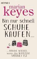 Bin nur schnell Schuhe kaufen ... - Marian Keyes - E-Book