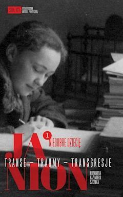 Janion. Transe - Traumy - Transgresje. 1: Niedobre dziecię - Maria Janion, Kazimiera Szczuka - ebook