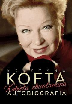 Krystyna Kofta. Kobieta zbuntowana. Autobiografia - Krystyna Kofta - ebook