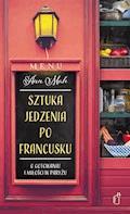 Sztuka jedzenia po francusku. O gotowaniu i miłości w Paryżu - Ann Mah - ebook