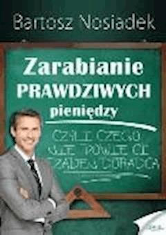 Zarabianie prawdziwych pieniędzy - Bartosz Nosiadek - ebook