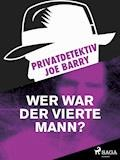 Privatdetektiv Joe Barry - Wer war der vierte Mann? - Joe Barry - E-Book