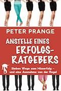 Anstelle eines Erfolgsratgebers - Peter Prange - E-Book