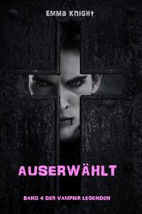 Auserwählt (Band 4 der Vampier Legenden) - Emma Knight - E-Book