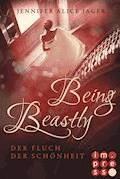 Being Beastly. Der Fluch der Schönheit (Märchenadaption von »Die Schöne und das Biest«) - Jennifer Alice Jager - E-Book