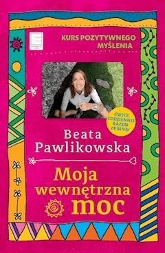 Kurs pozytywnego myślenia. Moja wewnętrzna moc - Beata Pawlikowska - ebook