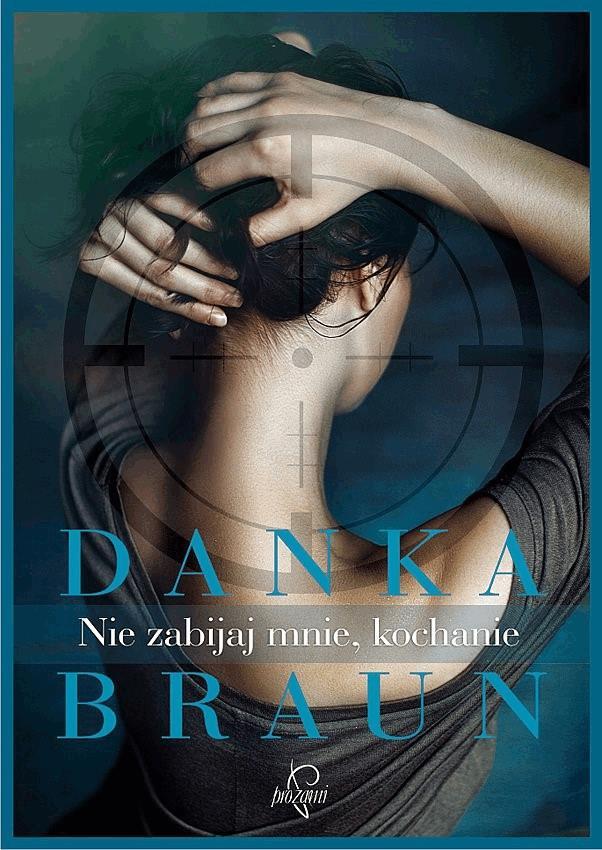 Nie zabijaj mnie, kochanie - Tylko w Legimi możesz przeczytać ten tytuł przez 7 dni za darmo. - Danka Braun