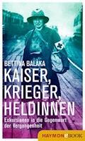 Kaiser, Krieger, Heldinnen - Bettina Balàka - E-Book