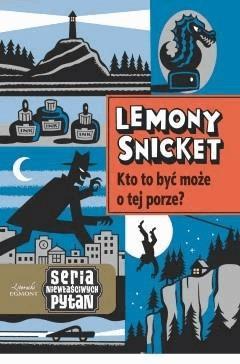 Kto to może być o tej porze? Seria Niewłaściwych Pytań - Lemony Snicket - ebook
