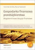 Gospodarka finasowa przedsiebiorstwa. Długoterminowe decyzje finansowe - Dominika Kordela, Maciej Pawłowski - ebook